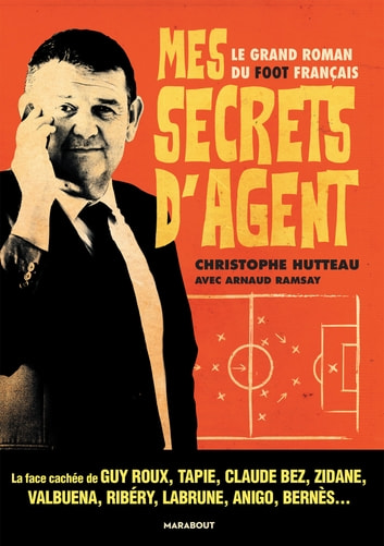 Mes secrets d'agent - Le grand roman du foot français ebook by Arnaud Ramsay,Christophe HUTTEAU