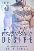 Forbidding Desire - Dirty Little Taboo Series, #3 ebook by Lexy Timms
