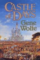 Castle of Days - Short Fiction and Essays ebook by Gene Wolfe