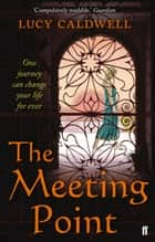 The Meeting Point eBook by Lucy Caldwell