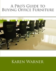 A Pro's Guide to Buying Office Furniture ebook by Karen Chessler Warner