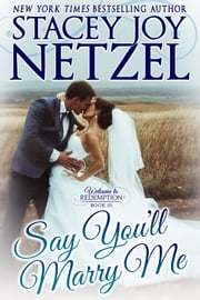 Say You'll Marry Me - Welcome to Redemption, Book 10 ebook by Stacey Joy Netzel