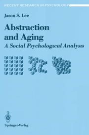 Abstraction and Aging - A Social Psychological Analysis ebook by Jason S. Lee