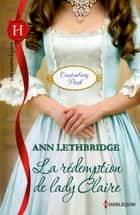 La rédemption de lady Claire - T4 - Castonbury Park ebook by Ann Lethbridge