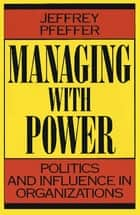 Managing With Power - Politics and Influence in Organizations ekitaplar by Jeffrey Pfeffer