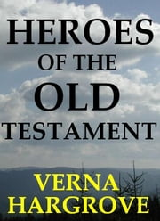 Heroes of the Old Testament ebook by John and Verna Hargrove