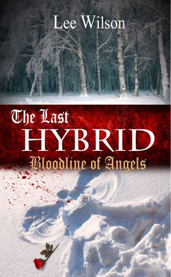 The Last Hybrid - Bloodline of Angels eBook by Lee Wilson