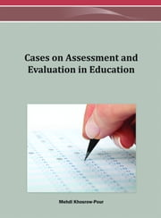 Cases on Assessment and Evaluation in Education ebook by Mehdi Khosrow-Pour