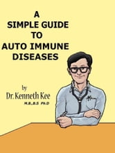 A Simple Guide to AutoImmune Diseases ebook by Kenneth Kee
