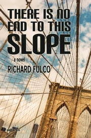 There Is No End to This Slope ebook by Richard Fulco