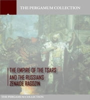 The Empire of the Tsars and the Russians: Volume 1