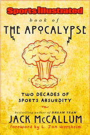Sports Illustrated Book of the Apocalypse - Two Decades of Sports Absurdity ebook by Jack McCallum