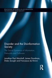 Disorder and the Disinformation Society - The Social Dynamics of Information, Networks and Software ebook by Jonathan Paul Marshall,James Goodman,Didar Zowghi,Francesca da Rimini