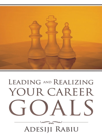 Leading and Realizing Your Career Goals ebook by Adesiji Rabiu