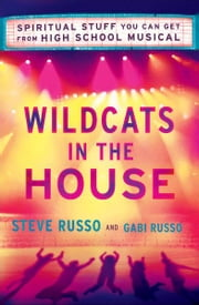 Wildcats in the House - Spiritual Stuff You Can Get from High School Musical ebook by Steve Russo