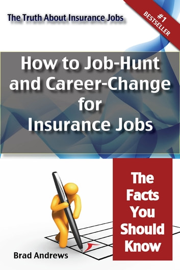 The Truth About Insurance Jobs - How to Job-Hunt and Career-Change for Insurance Jobs - The Facts You Should Know ebook by Brad Andrews