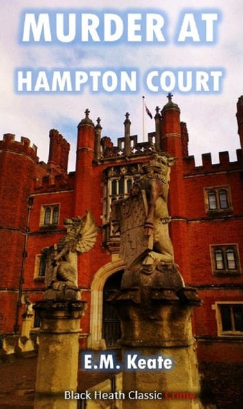 Murder at Hampton Court eBook by E.M. Keate