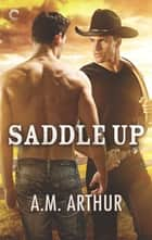 Saddle Up ebook by A.M. Arthur