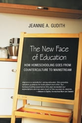 The New Face of Education - How Homeschooling goes from Counterculture to Mainstream ebook by Jeannie A. Gudith