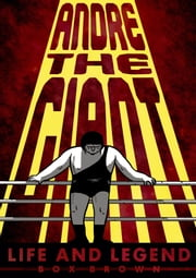 Andre the Giant - Life and Legend ebook by Box Brown,Box Brown
