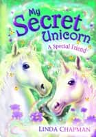 My Secret Unicorn: A Special Friend - A Special Friend ebook by Linda Chapman