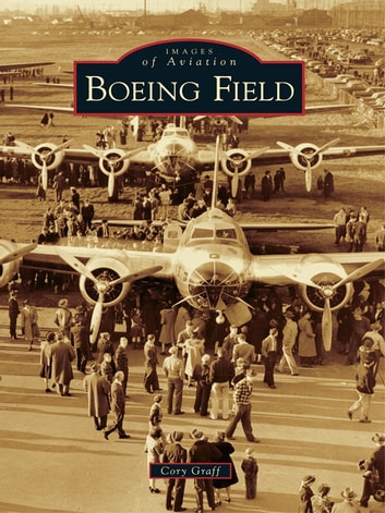 Boeing Field ebook by Cory Graff