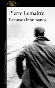Recursos inhumanos ebook by Pierre Lemaitre