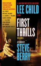 First Thrills: Volume 1 ebook by Lee Child,Lee Child,Michael Palmer,Daniel James Palmer,Karen Dionne,J. T. Ellison,Ryan Brown,Rip Gerber,Sean Michael Bailey