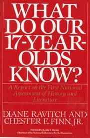 What Do Our 17-Year-Olds Know - A Report on the First National Assessment of History and Literature ebook by Diane Ravitch