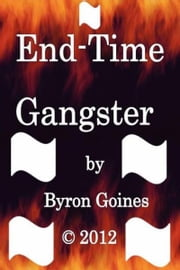 End-Time Gangster ebook by Byron Goines