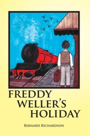Freddy Weller's Holiday ebook by Bernard Richardson