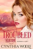 Troubled Bride - Historical Western Romance ebook by Cynthia Woolf
