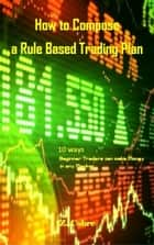 How to Compose a Rule Based Trading Plan E-bok by Z. Cobre