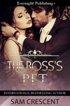 The Boss's Pet ebook by Sam Crescent
