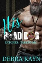 His Road Dog - Patches: Tarkio MC, #1 ebook by