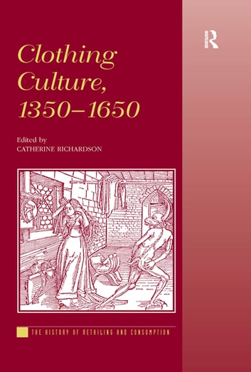 Clothing Culture, 1350-1650 ebook by