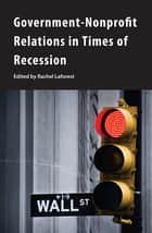 Government-Nonprofit Relations in Times of Recession ebook by Rachel Laforest
