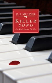 Killer Song - Ein Wolf Unger Thriller ebook by P. J. Mulder