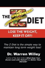 The Z Diet - Lose the Weight, Keep it Off! ebook by Dr. Warren Willey