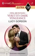 Veretti's Dark Vengeance ebook by Lucy Gordon