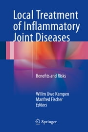 Local Treatment of Inflammatory Joint Diseases - Benefits and Risks ebook by Willm Uwe Kampen,Manfred Fischer