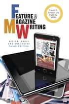 Feature and Magazine Writing ebook by David E. Sumner,Holly G. Miller