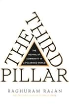 The Third Pillar: The Revival of Community in a Polarised World ebook by Raghuram Rajan