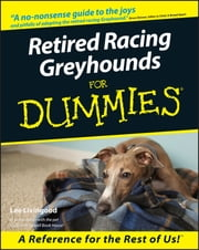 Retired Racing Greyhounds For Dummies ebook by Lee Livingood