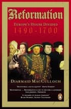 Reformation - Europe's House Divided 1490-1700 ebook by Diarmaid MacCulloch