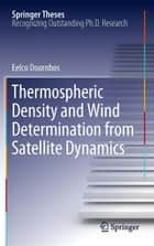 Thermospheric Density and Wind Determination from Satellite Dynamics ebook by Eelco Doornbos