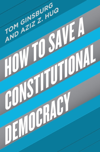 How to Save a Constitutional Democracy ebook by Tom Ginsburg,Aziz Z. Huq