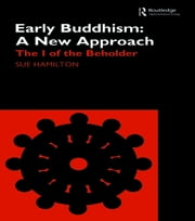 Early Buddhism: A New Approach - The I of the Beholder ebook by Sue Hamilton-Blyth