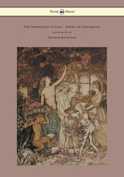 The Springtide of Life - Poems of Childhood - Illustrated by Arthur Rackham ebook by Algernon Charles Swinburne