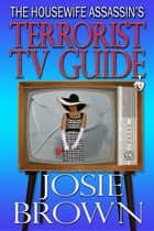 The Housewife Assassin's Terrorist TV Guide - Book 14 - The Housewife Assassin Series ebook by Josie Brown